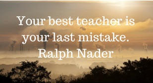 Quote by Ralph Nader - Your best teacher is your last mistake