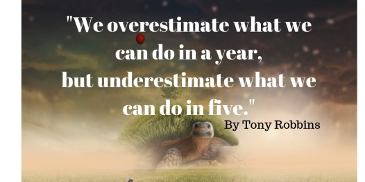 Tony Robbins quote We overestimate what we can do in a year and understatement what we can do in five