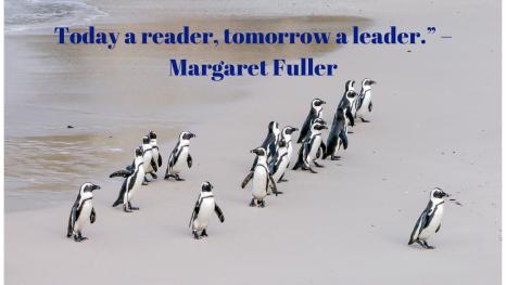 "Today a reader, tomorrow a leader."" – Margaret Fuller"